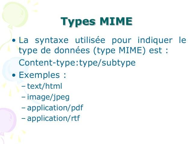 Types MIME • La syntaxe utilisée pour indiquer le type de données (type MIME) est : Content-type:type/subtype • Exemples :...
