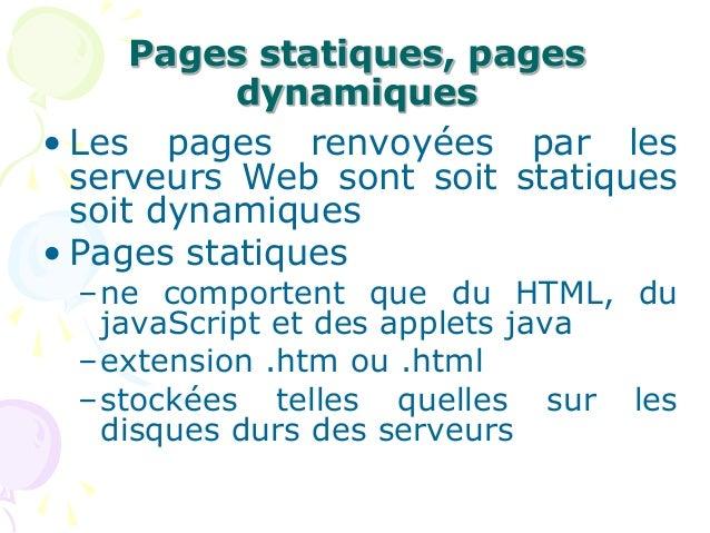 Pages statiques, pages dynamiques • Les pages renvoyées par les serveurs Web sont soit statiques soit dynamiques • Pages s...