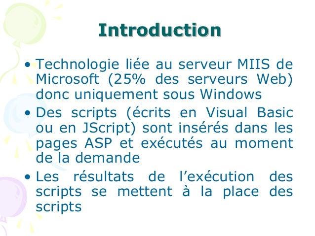 Introduction • Technologie liée au serveur MIIS de Microsoft (25% des serveurs Web) donc uniquement sous Windows • Des scr...