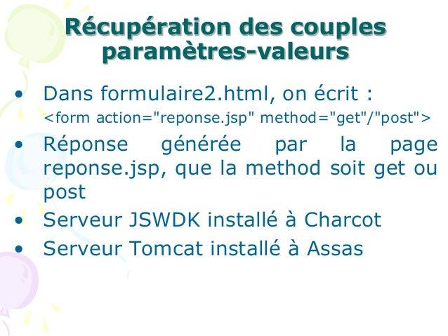 """Récupération des couples paramètres-valeurs • Dans formulaire2.html, on écrit : <form action=""""reponse.jsp"""" method=""""get""""/""""p..."""