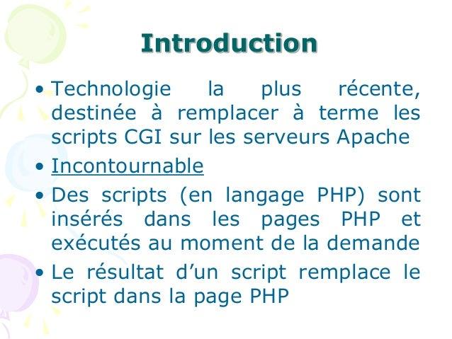 Introduction • Technologie la plus récente, destinée à remplacer à terme les scripts CGI sur les serveurs Apache • Inconto...