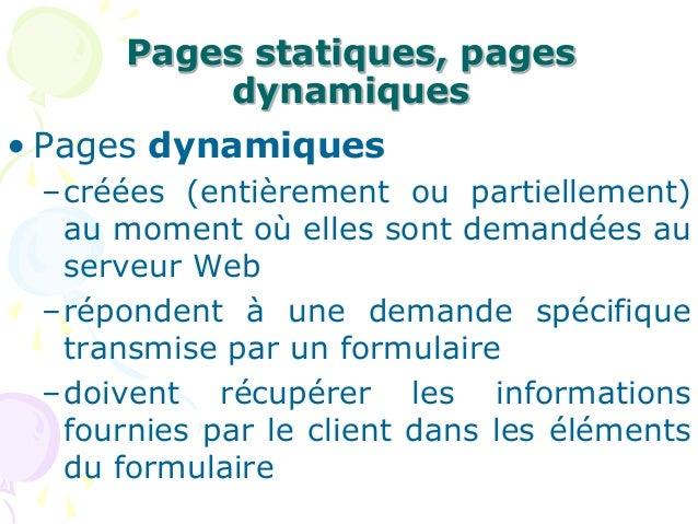 Pages statiques, pages dynamiques • Pages dynamiques –créées (entièrement ou partiellement) au moment où elles sont demand...