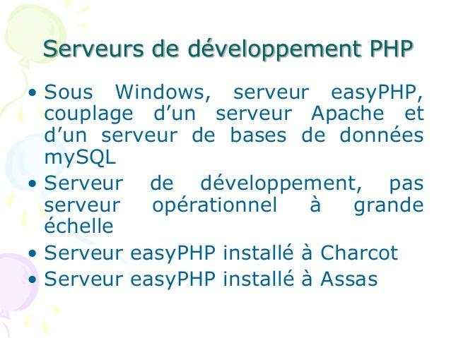 Serveurs de développement PHP • Sous Windows, serveur easyPHP, couplage d'un serveur Apache et d'un serveur de bases de do...