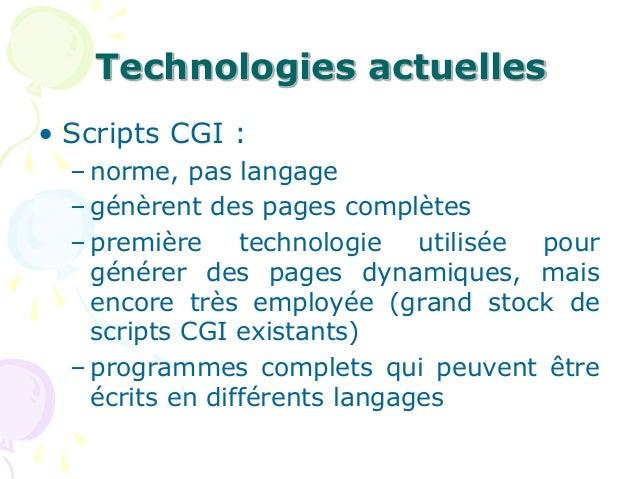 Technologies actuelles • Scripts CGI : – norme, pas langage – génèrent des pages complètes – première technologie utilisée...