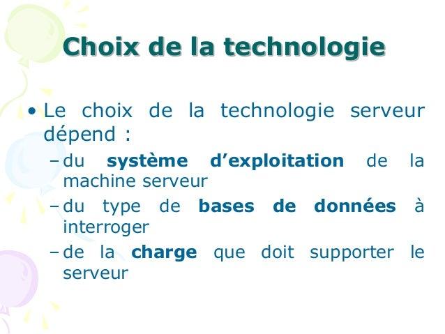 Choix de la technologie • Le choix de la technologie serveur dépend : – du système d'exploitation de la machine serveur – ...