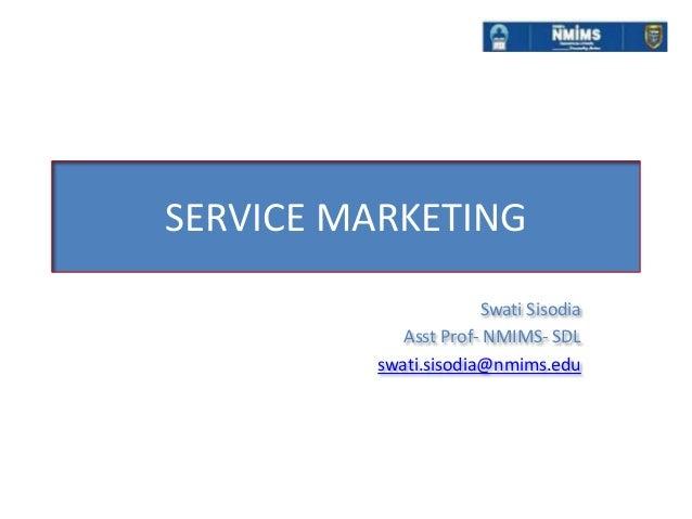 SERVICE MARKETING                      Swati Sisodia            Asst Prof- NMIMS- SDL         swati.sisodia@nmims.edu