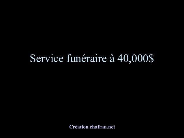 Service funéraire à 40,000$ Création chafran.net