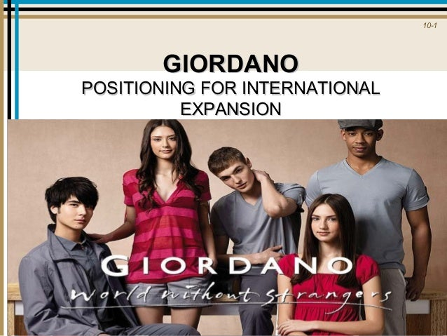 giordano positioning for international expansion One noticeable trend of the industry is an active international expansion of lovelock, c, & wirtz, j (2007) giordano: positioning for international.