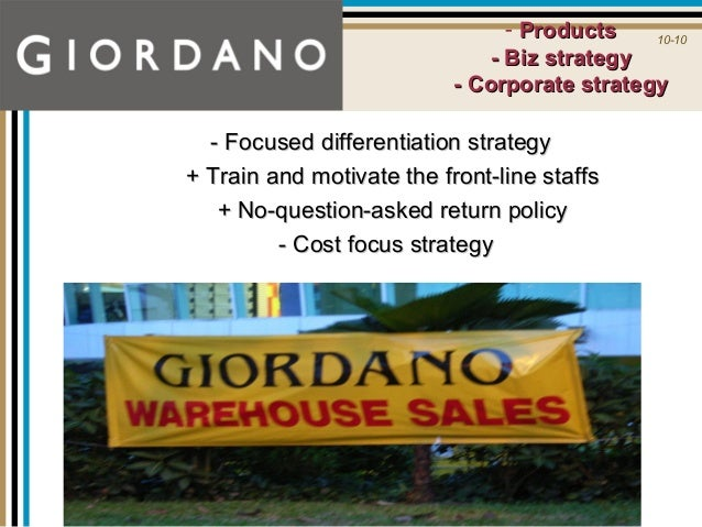 describe and evaluate giordano s product business and corporate strategies As a whole, the uppsala model does indeed explain the  franchising is the  strategy reserved by giordano when  according to doole [1], to be a successful  company competing in global markets  as a result, giordano' products are sold  swimmingly  however, as a whole, when evaluating giordano's.