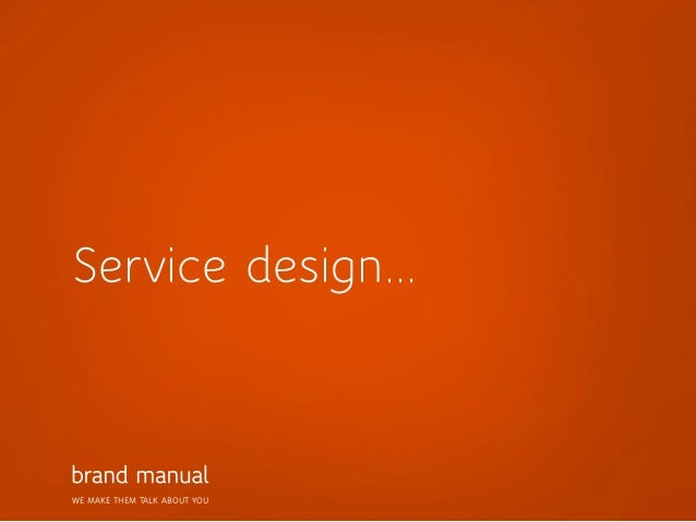 WE MAKE THEM TALK ABOUT YOU Service design...