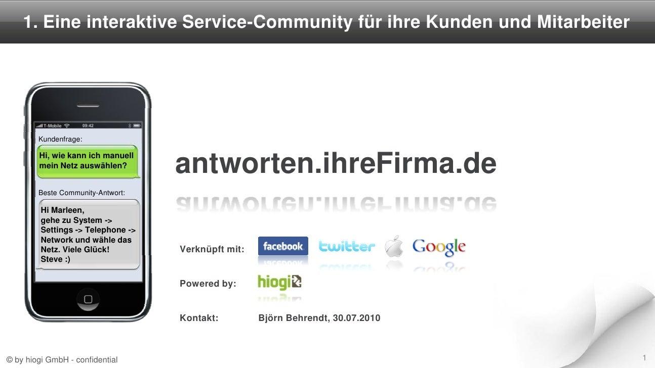 1. Eine interaktive Service-Community für ihre Kunden und Mitarbeiter             Kundenfrage:          Hi, wie kann ich m...