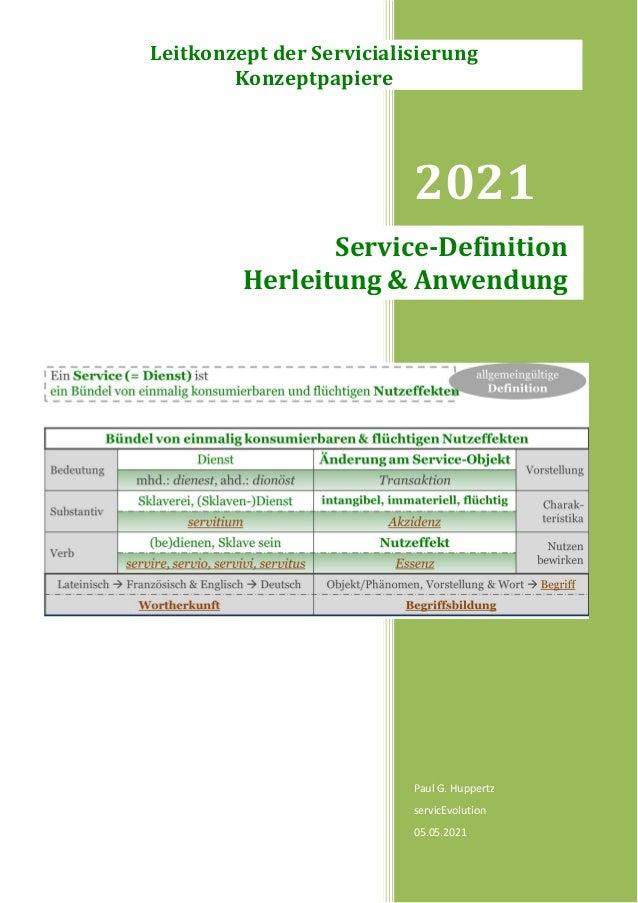 2021 Paul G. Huppertz servicEvolution 05.05.2021 Service-Definition Herleitung & Anwendung Leitkonzept der Servicialisieru...