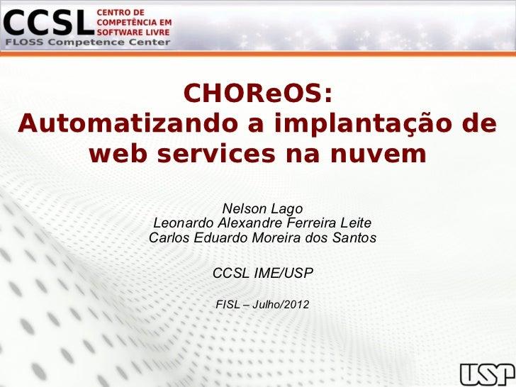 CHOReOS:Automatizando a implantação de    web services na nuvem                  Nelson Lago        Leonardo Alexandre Fer...