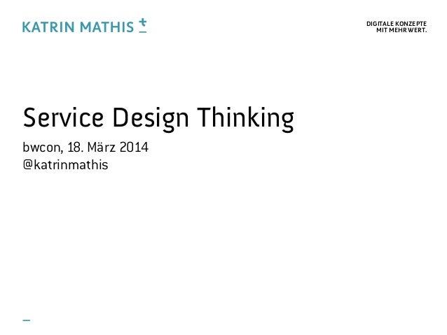 DIGITALE KONZEPTE MIT MEHR WERT. Service Design Thinking bwcon, 18. März 2014 @katrinmathis