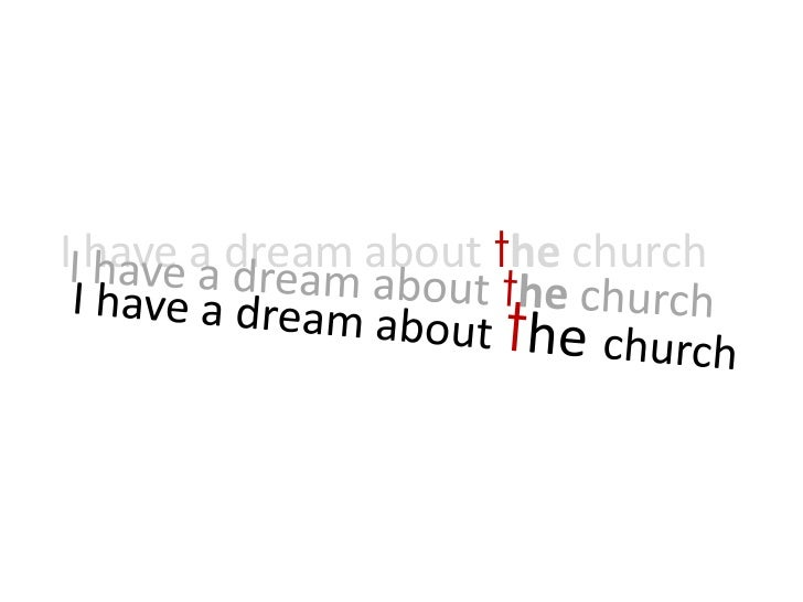 I have a dream about the church<br />I have a dream about the church<br />I have a dream about thechurch<br />