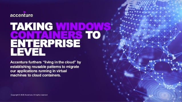 "TAKING WINDOWS CONTAINERS TO ENTERPRISE LEVEL Accenture furthers ""living in the cloud"" by establishing reusable patterns t..."