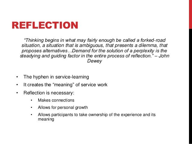reflection on service learning Page 1 of 5 the importance of reflection in service-learning i what is critical reflection a reflection is simply another word for learning.