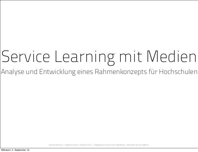 Service Learning mit Medien Analyse und Entwicklung eines Rahmenkonzepts für Hochschulen Sandra Hofhues |Holger Kubinski ...
