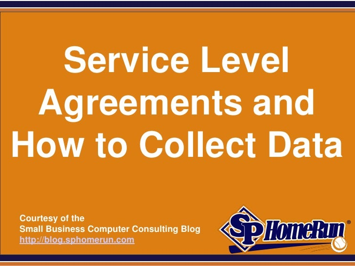 SPHomeRun.com  Service Level Agreements andHow to Collect Data  Courtesy of the  Small Business Computer Consulting Blog  ...