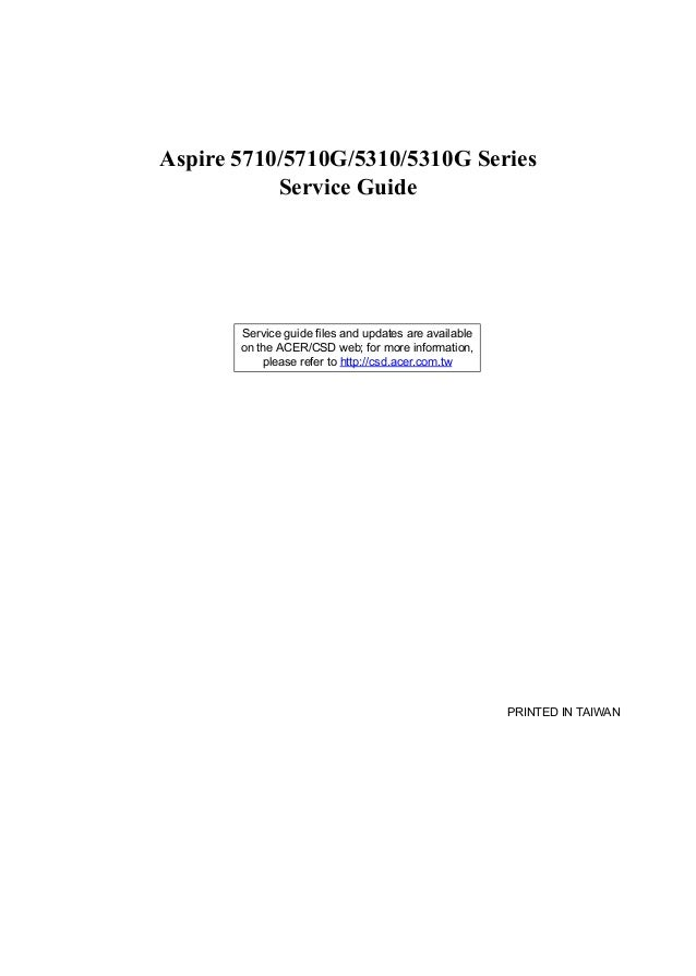 Aspire 5710/5710G/5310/5310G Series           Service Guide       Service guide files and updates are available       on t...