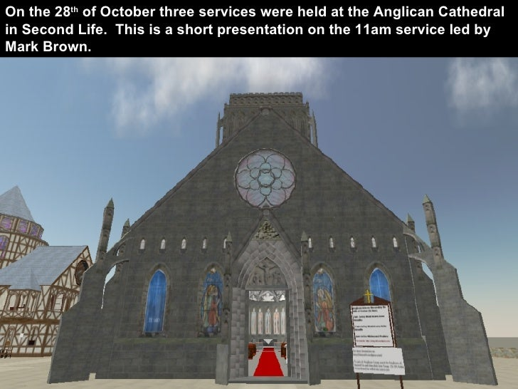 The Anglican Cathedral of Second Life On the 28 th  of October three services were held at the Anglican Cathedral in Secon...