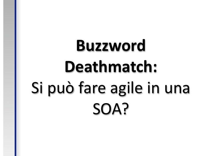 Buzzword      Deathmatch: Sipuòfareagileinuna          SOA?