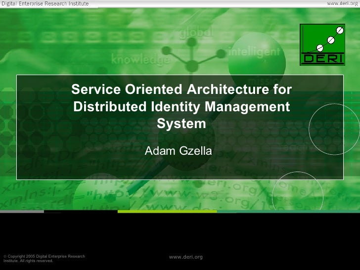 Service Oriented   Architecture for Distributed Identity Management System Adam Gzella