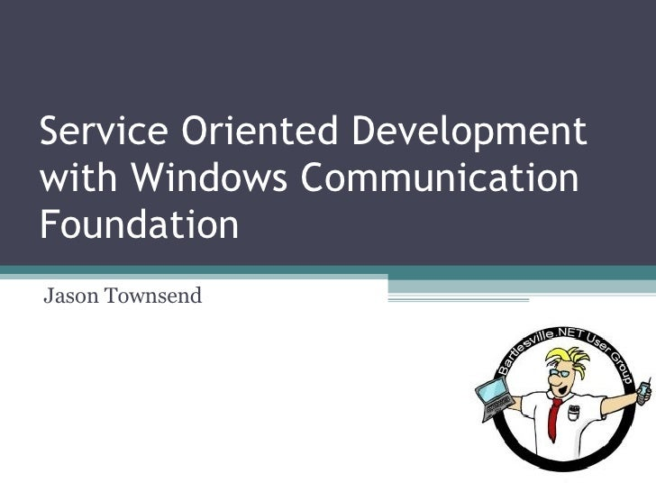 Service Oriented Development with Windows Communication Foundation Jason Townsend
