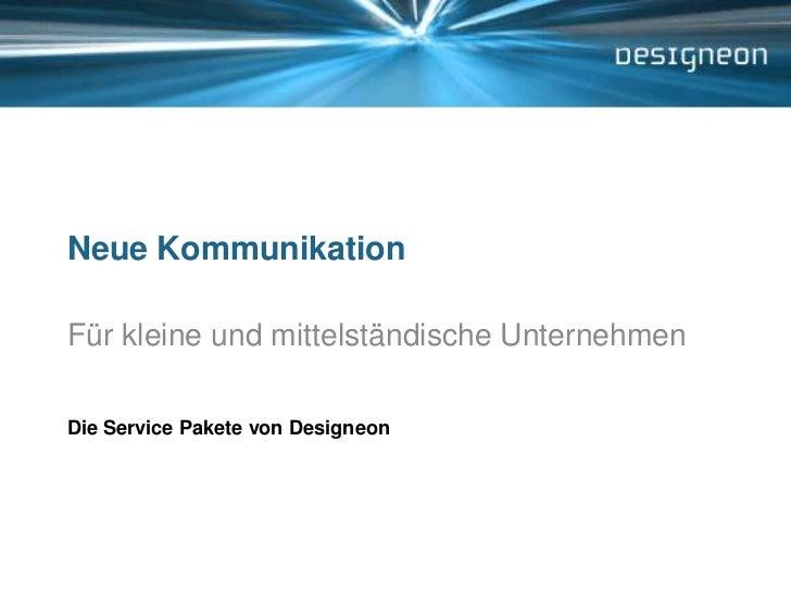 Neue Kommunikation<br />Für kleine und mittelständische Unternehmen<br />Die Service Pakete von Designeon<br />