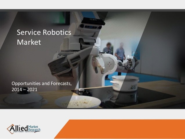 Service Robotics Market Opportunities and Forecasts, 2014 – 2021