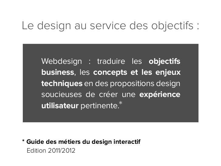 Le design au service des objectifs :      Webdesign : traduire les objectifs      business, les concepts et les enjeux    ...