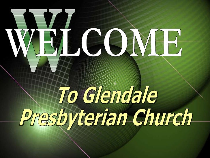 W WELCOME To Glendale  Presbyterian Church