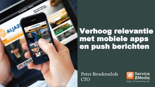 1Verhoog relevantiemet mobiele appsen push berichtenPeter BroekroelofsCTO