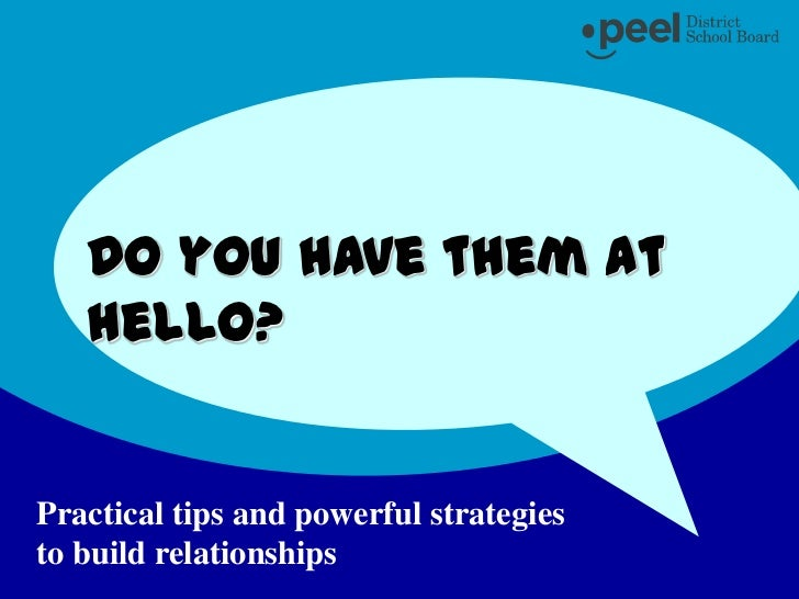 Do you have them at hello?<br />Practical tips and powerful strategies to build relationships<br />