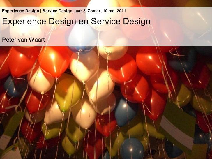 Experience Design | Service Design, jaar 3, Zomer, 10 mei 2011 Experience Design en Service Design Peter van Waart