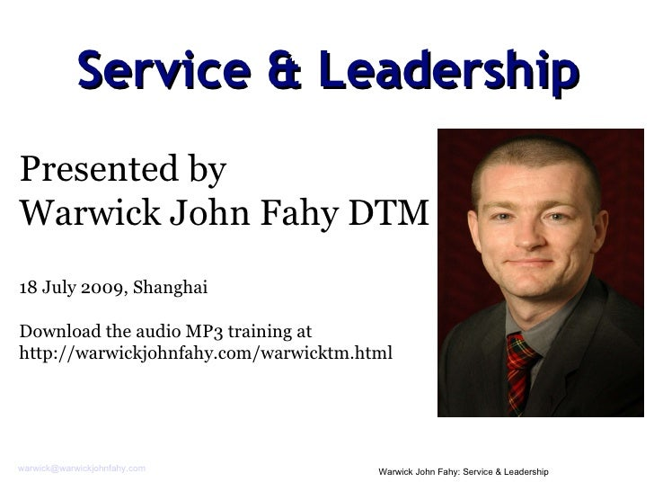 Service & Leadership Presented by  Warwick John Fahy DTM 18 July 2009, Shanghai Download the audio MP3 training at  http:/...
