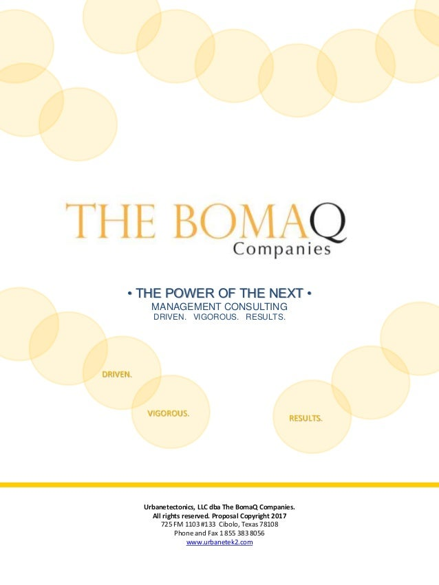• THE POWER OF THE NEXT • MANAGEMENT CONSULTING DRIVEN. VIGOROUS. RESULTS. Urbanetectonics, LLC dba The BomaQ Companies. A...