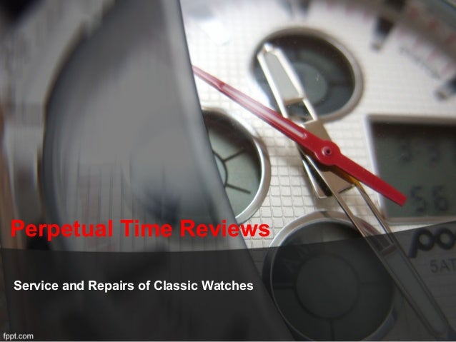 Perpetual Time Reviews Service and Repairs of Classic Watches