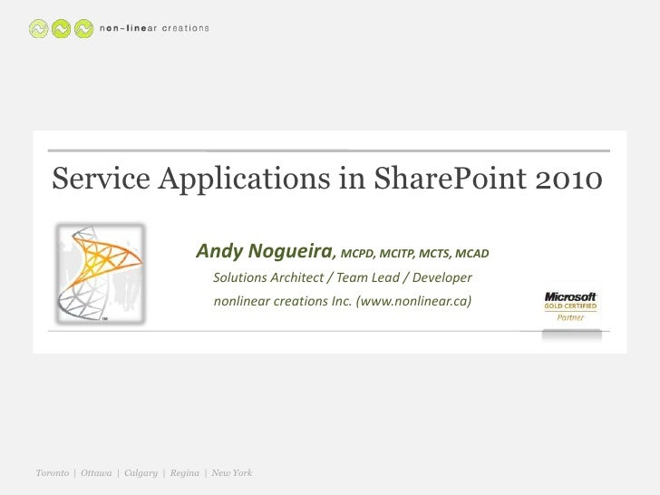 Service Applications in SharePoint 2010<br />Andy Nogueira, MCPD, MCITP, MCTS, MCAD<br />Solutions Architect / Team Lead /...