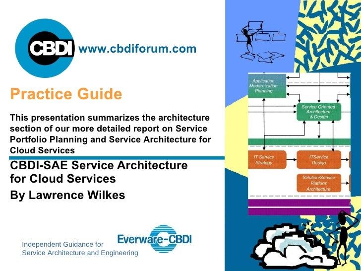 CBDI-SAE Service Architecture for Cloud Services By Lawrence Wilkes Practice Guide This presentation summarizes the archit...
