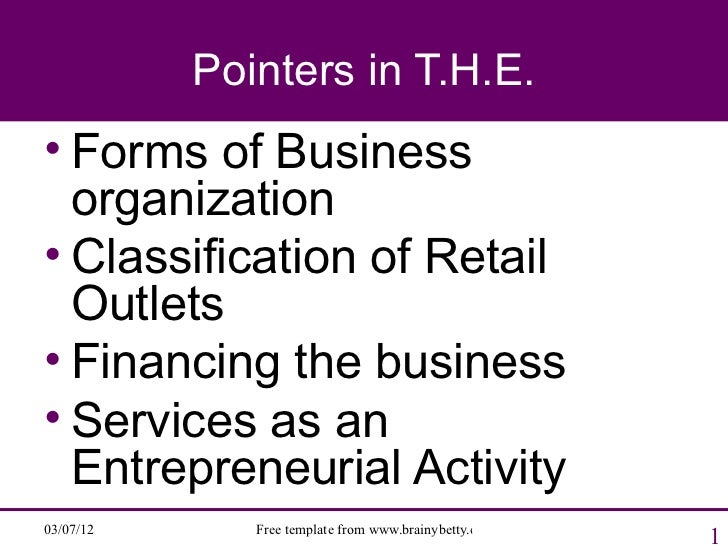 Pointers in T.H.E.• Forms of Business  organization• Classification of Retail  Outlets• Financing the business• Services a...