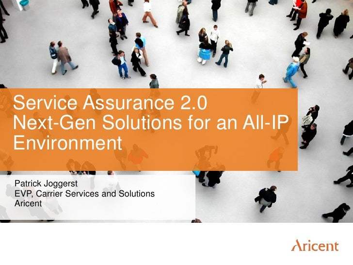 Service Assurance 2.0 Next-Gen Solutions for an All-IP Environment<br />Patrick Joggerst<br />EVP, Carrier Services and So...