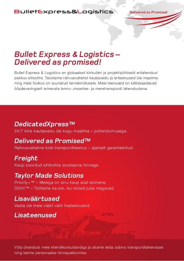 Bullet Express & Logistics– Delivered as promised! Bullet Express & Logistics on globaalset kiirkulleri ja projektipõhisei...