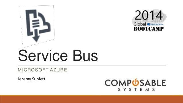Service Bus MICROSOFT AZURE Jeremy Sublett