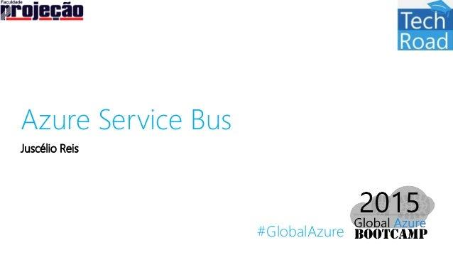 #GlobalAzure Azure Service Bus Juscélio Reis