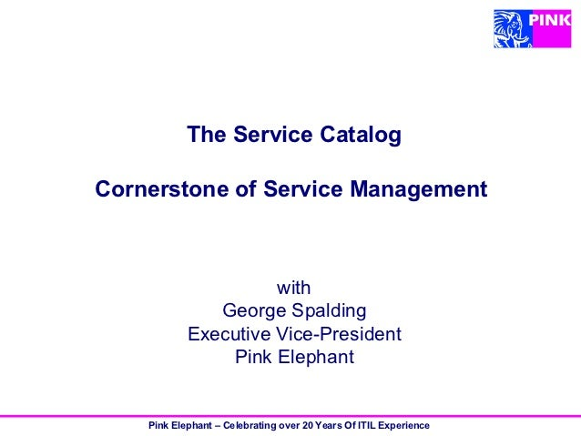 The Service CatalogCornerstone of Service Management                      with               George Spalding            Ex...