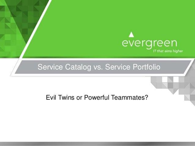 Service Catalog vs. Service Portfolio Evil Twins or Powerful Teammates?