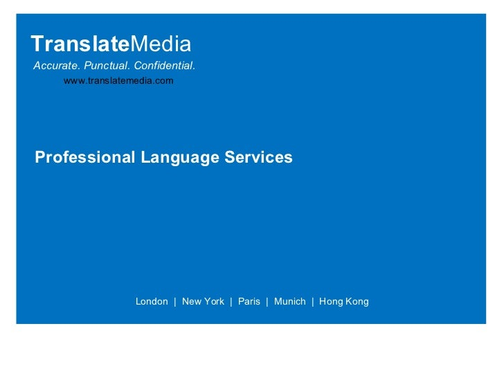 Language Services Translate Media London  |  New York  |  Paris  |  Munich  |  Hong Kong Accurate. Punctual. Confidential....