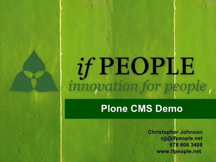 Plone CMS Demo          Christopher Johnson              cjj@ifpeople.net                  678 608 3408            www.ifp...