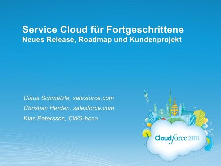 Service Cloud für FortgeschritteneNeues Release, Roadmap und KundenprojektClaus Schmälzle, salesforce.comChristian Herden,...